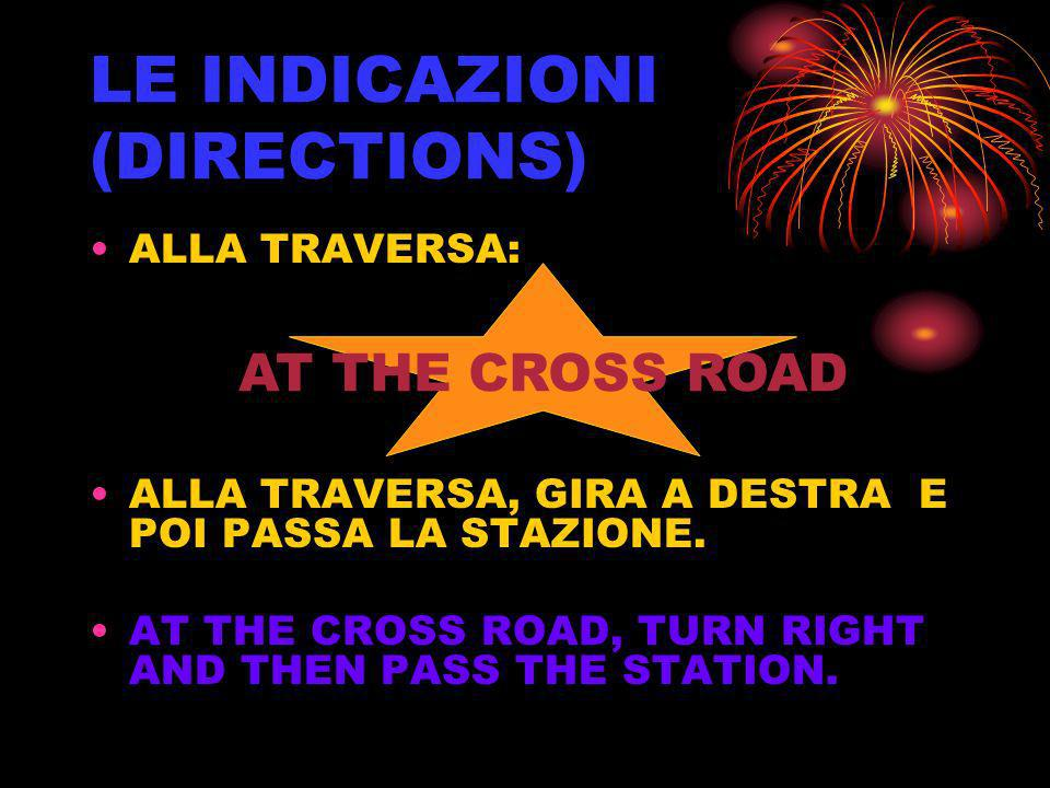 LE INDICAZIONI (DIRECTIONS) ALLA TRAVERSA: ALLA TRAVERSA, GIRA A DESTRA E POI PASSA LA STAZIONE. AT THE CROSS ROAD, TURN RIGHT AND THEN PASS THE STATI