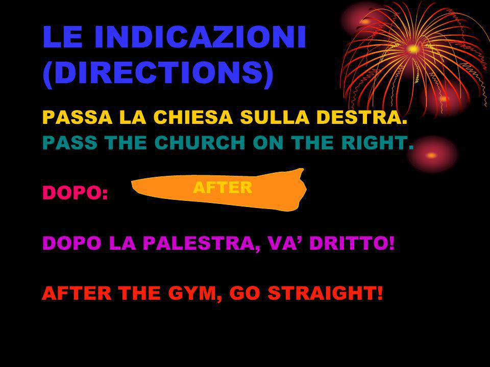LE INDICAZIONI (DIRECTIONS) PASSA LA CHIESA SULLA DESTRA. PASS THE CHURCH ON THE RIGHT. DOPO: DOPO LA PALESTRA, VA DRITTO! AFTER THE GYM, GO STRAIGHT!