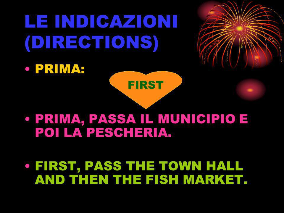 LE INDICAZIONI (DIRECTIONS) PRIMA: PRIMA, PASSA IL MUNICIPIO E POI LA PESCHERIA. FIRST, PASS THE TOWN HALL AND THEN THE FISH MARKET. FIRST
