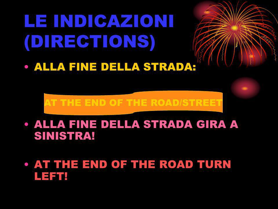 LE INDICAZIONI (DIRECTIONS) ALLA FINE DELLA STRADA: ALLA FINE DELLA STRADA GIRA A SINISTRA! AT THE END OF THE ROAD TURN LEFT! AT THE END OF THE ROAD/S