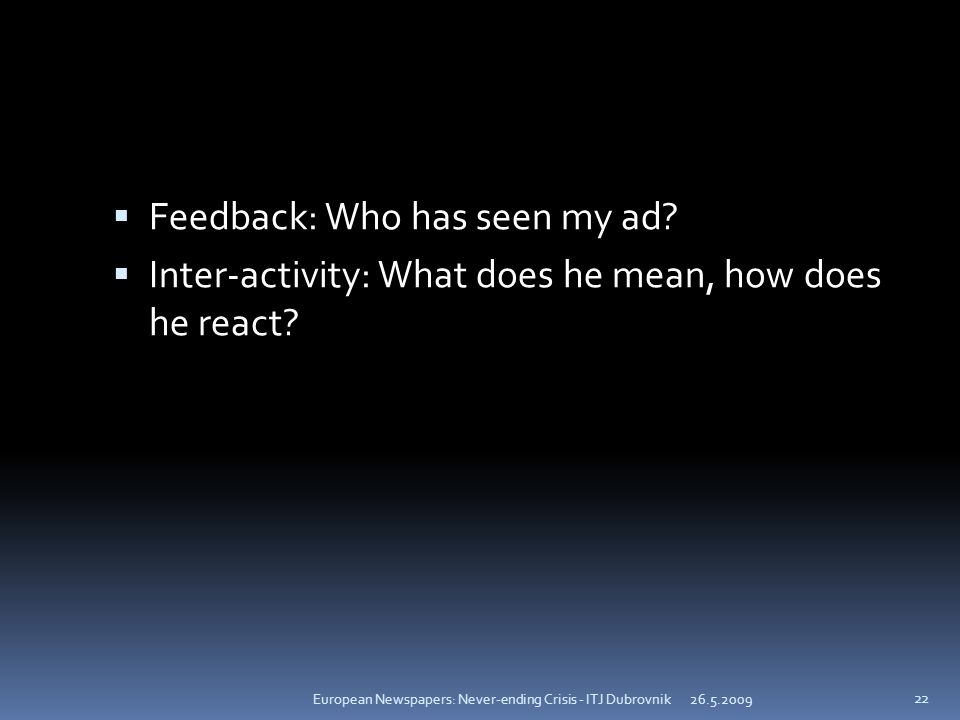 Feedback: Who has seen my ad. Inter-activity: What does he mean, how does he react.