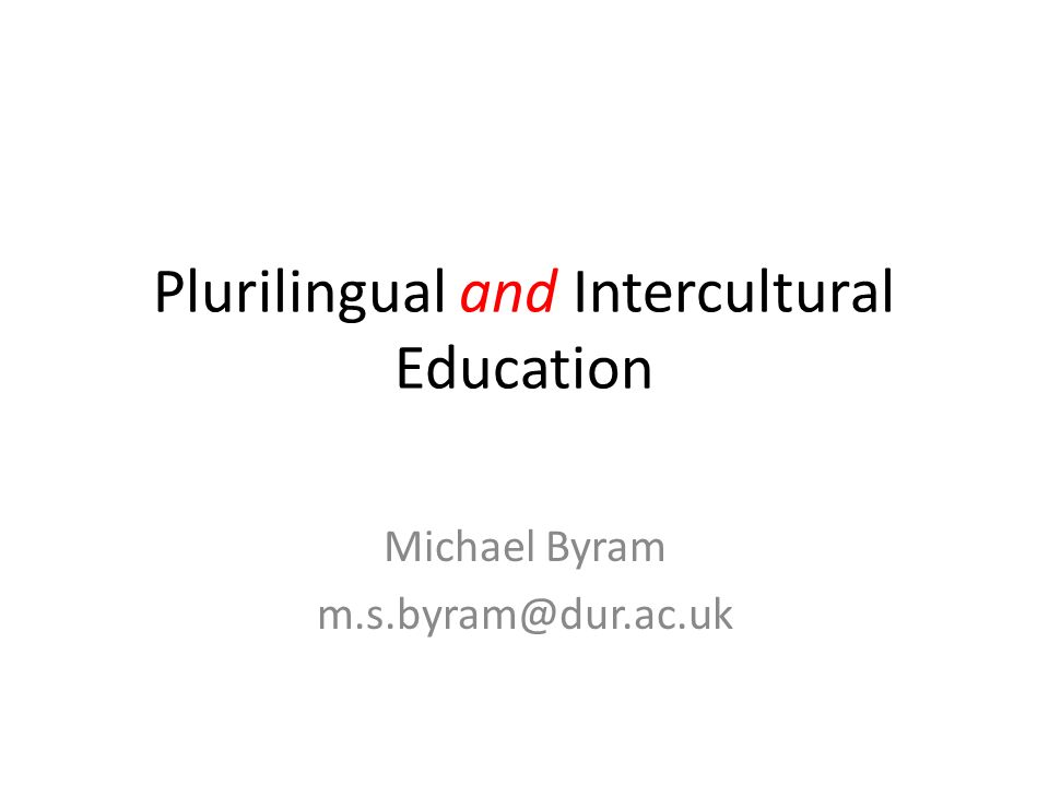 Plurilingual and Intercultural Education Michael Byram m.s.byram@dur.ac.uk