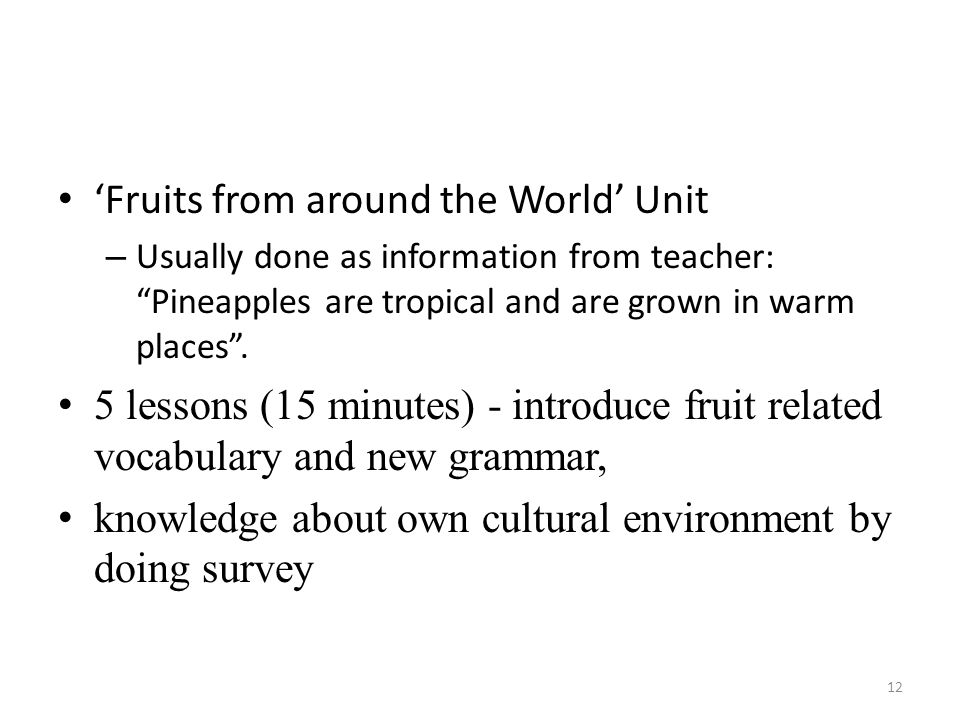 Fruits from around the World Unit – Usually done as information from teacher: Pineapples are tropical and are grown in warm places.