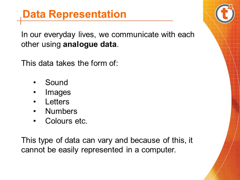 Data Representation In our everyday lives, we communicate with each other using analogue data.