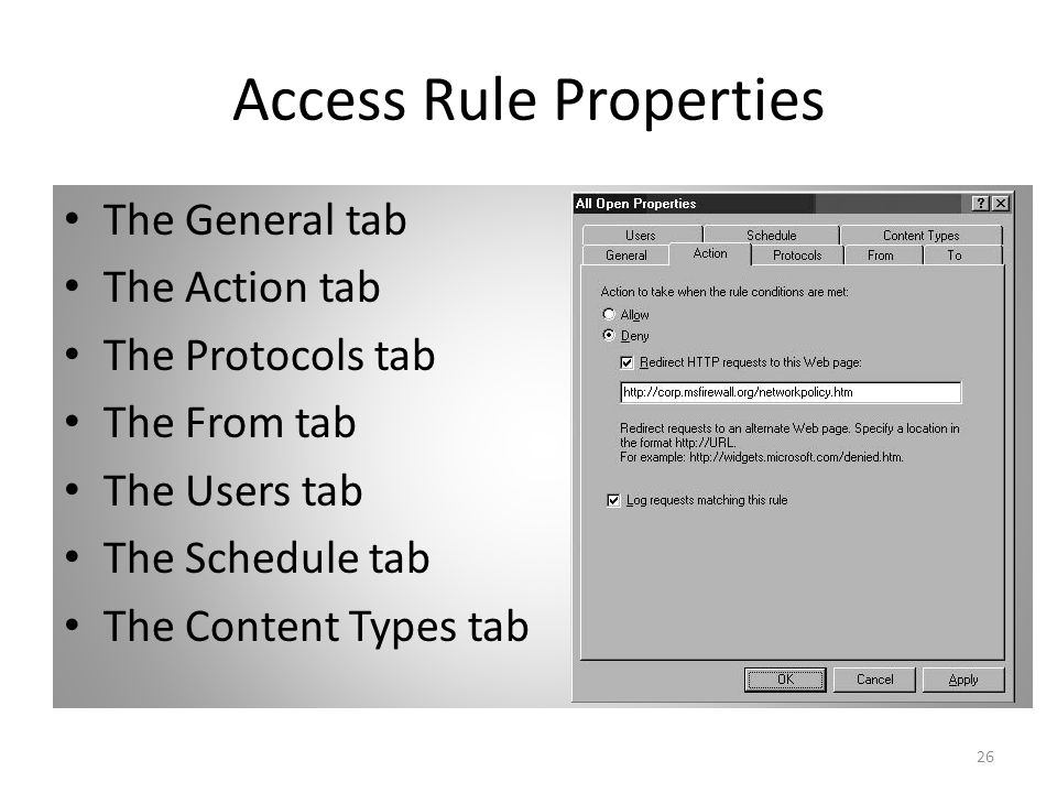 26 Access Rule Properties The General tab The Action tab The Protocols tab The From tab The Users tab The Schedule tab The Content Types tab