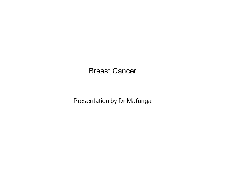 Breast Cancer Presentation by Dr Mafunga