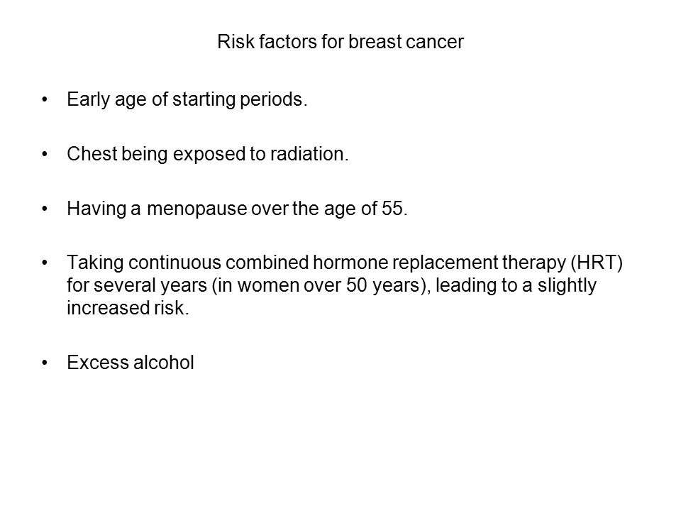 Risk factors for breast cancer Early age of starting periods.