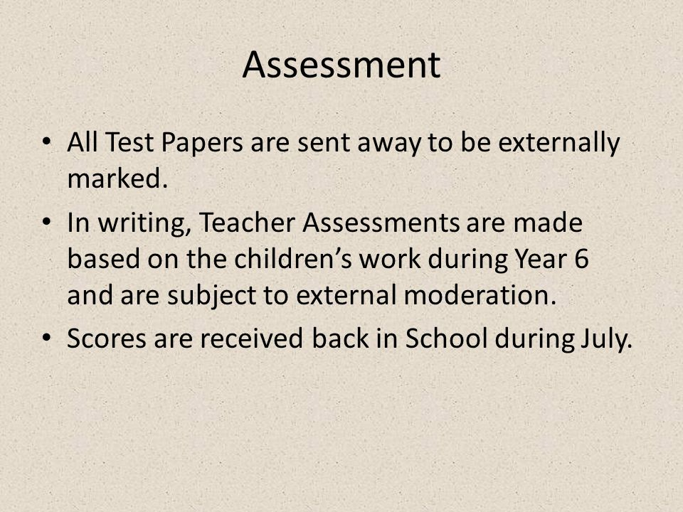 Assessment All Test Papers are sent away to be externally marked.