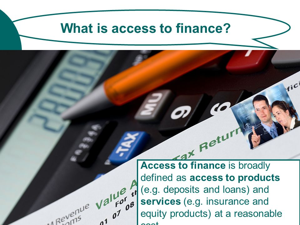 What is access to finance. Access to finance is broadly defined as access to products (e.g.