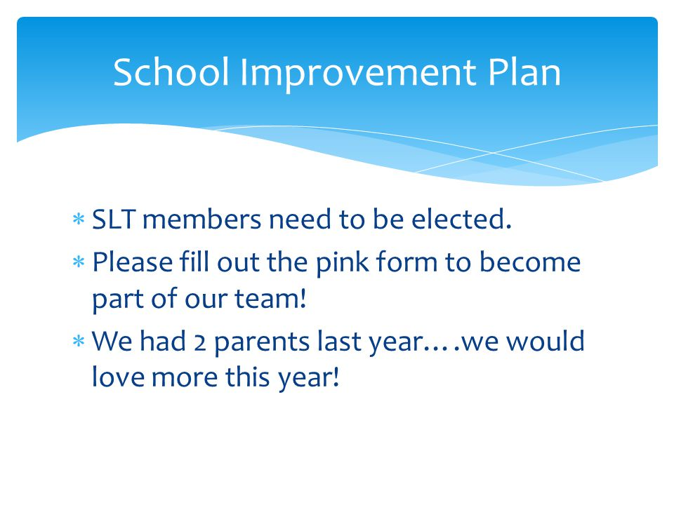  SLT members need to be elected.  Please fill out the pink form to become part of our team.