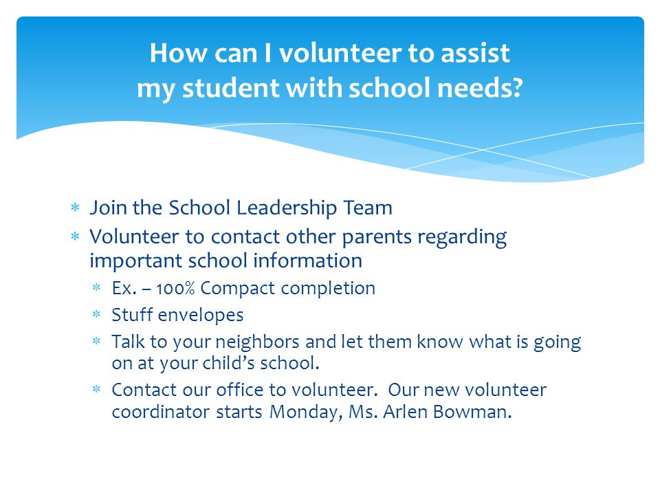  Join the School Leadership Team  Volunteer to contact other parents regarding important school information  Ex.