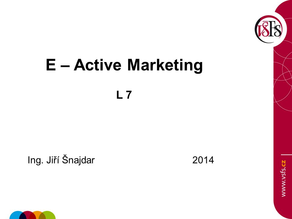 E – Active Marketing L 7 Ing. Jiří Šnajdar 2014
