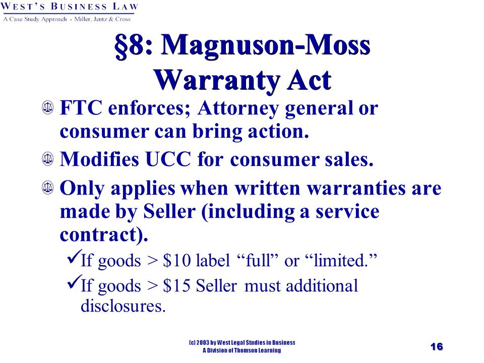 16 §8: Magnuson-Moss Warranty Act FTC enforces; Attorney general or consumer can bring action.