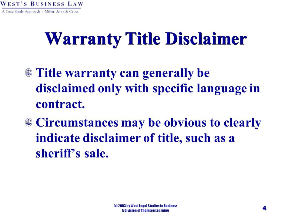4 Warranty Title Disclaimer Title warranty can generally be disclaimed only with specific language in contract.