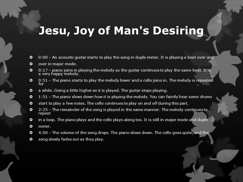 Jesu, Joy of Man s Desiring  0:00 – An acoustic guitar starts to play the song in duple meter.