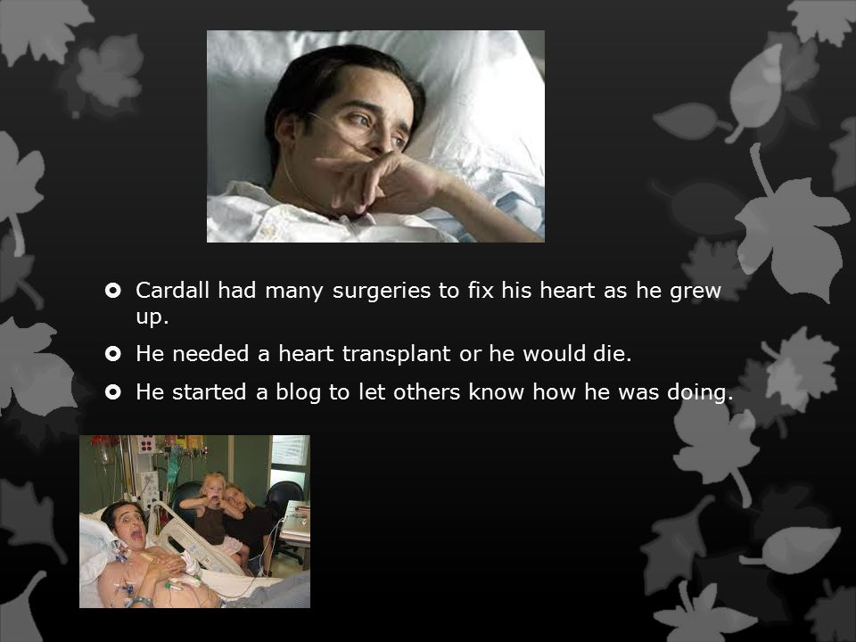  Cardall had many surgeries to fix his heart as he grew up.