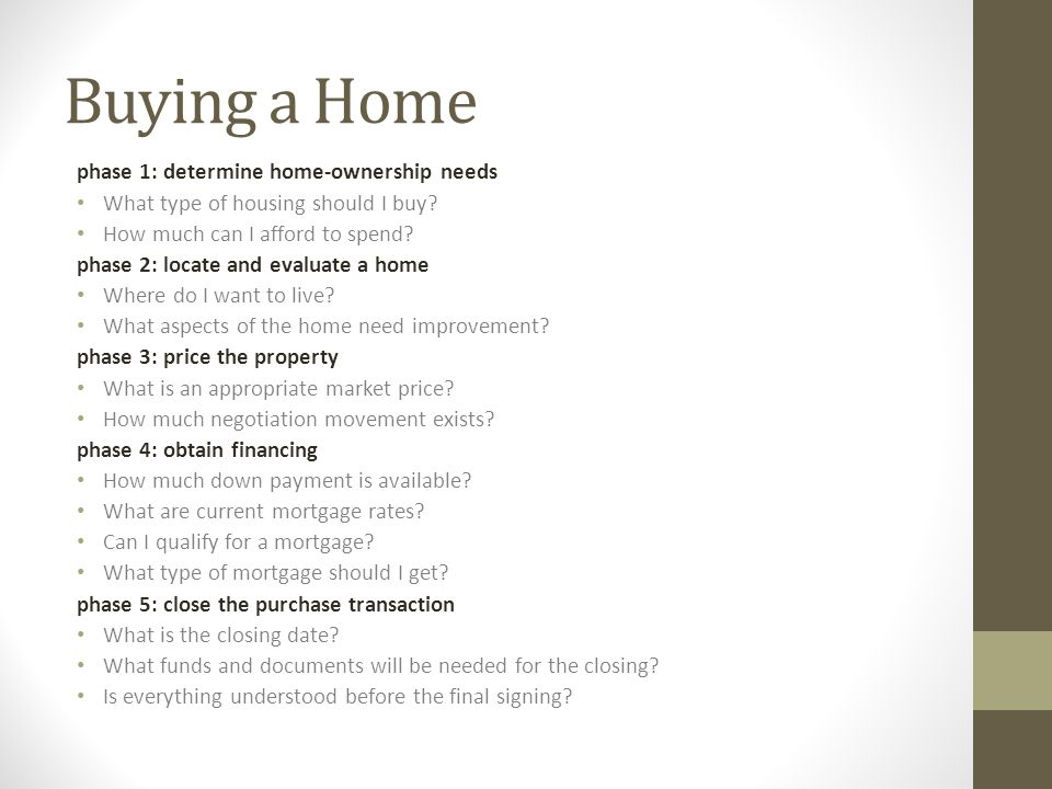 Buying a Home phase 1: determine home-ownership needs What type of housing should I buy.