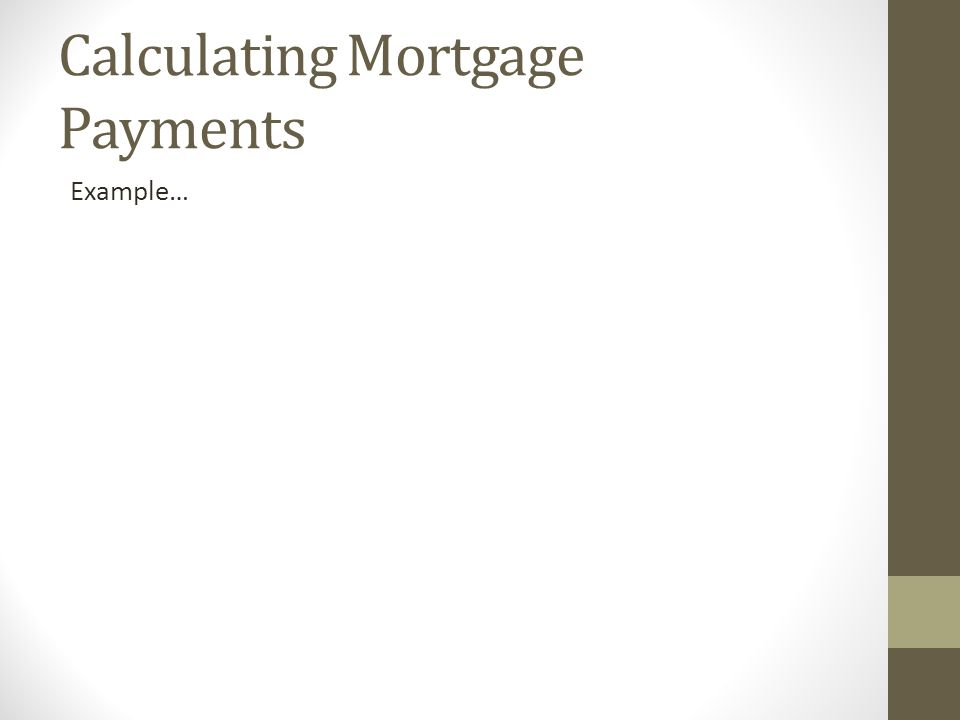 Calculating Mortgage Payments Example…