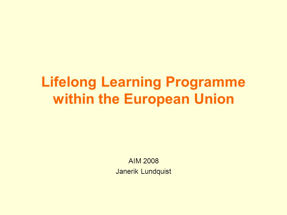 Lifelong Learning Programme within the European Union AIM 2008 Janerik Lundquist