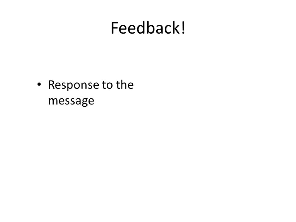Feedback! Response to the message