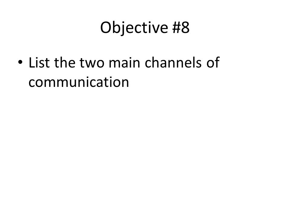 Objective #8 List the two main channels of communication