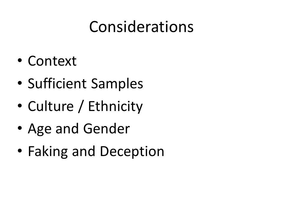 Considerations Context Sufficient Samples Culture / Ethnicity Age and Gender Faking and Deception