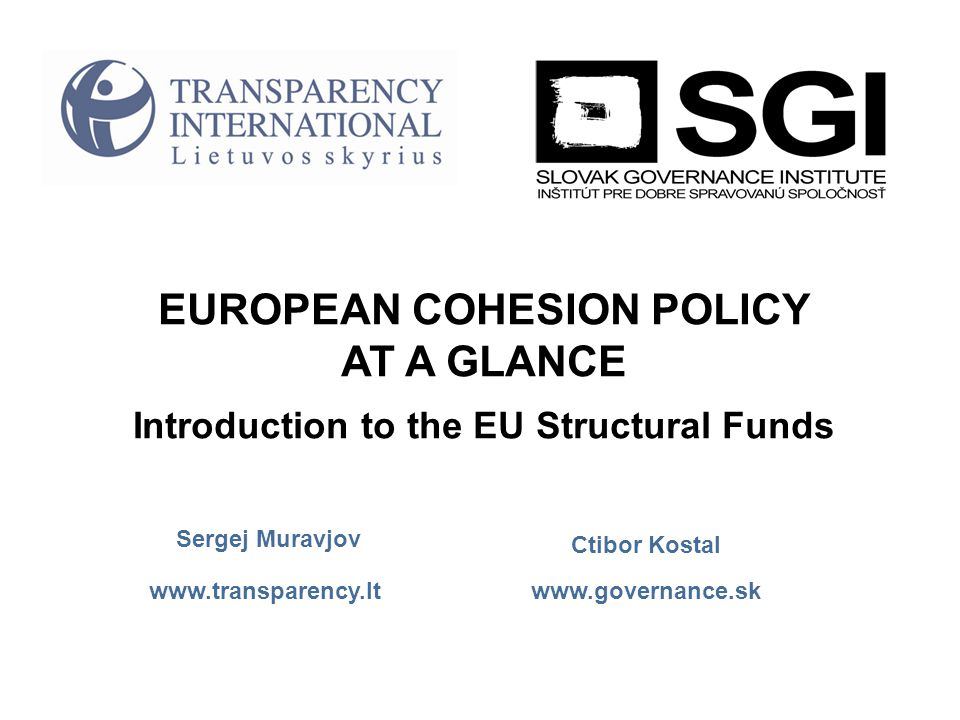 EUROPEAN COHESION POLICY AT A GLANCE Introduction to the EU Structural Funds Ctibor Kostal Sergej Muravjov