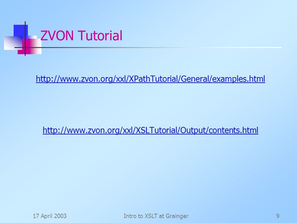 17 April 2003Intro to XSLT at Grainger9 ZVON Tutorial