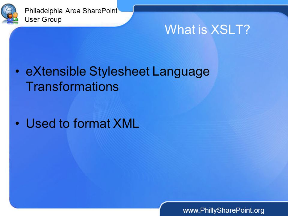 Philadelphia Area SharePoint User Group What is XSLT.