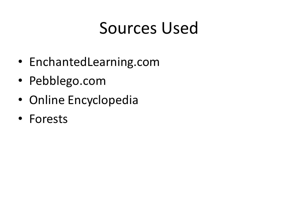 Sources Used EnchantedLearning.com Pebblego.com Online Encyclopedia Forests