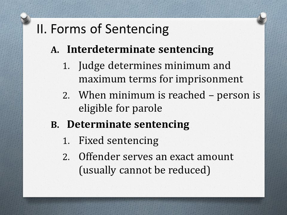 II. Forms of Sentencing A. Interdeterminate sentencing 1.