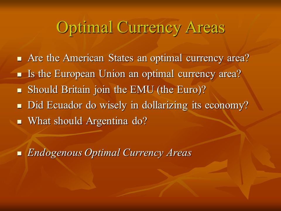 Optimal Currency Areas Are the American States an optimal currency area.