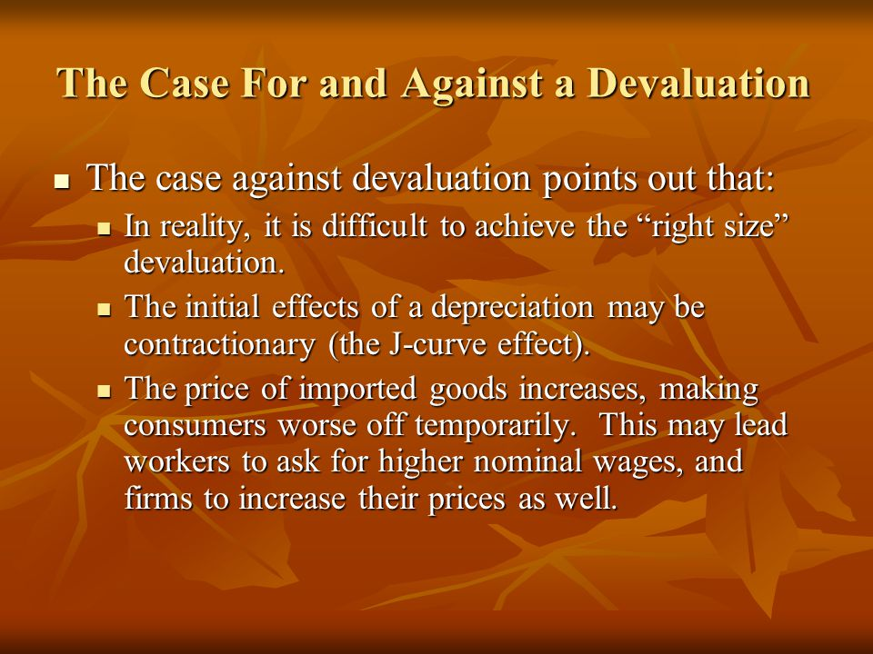 The Case For and Against a Devaluation The case against devaluation points out that: The case against devaluation points out that: In reality, it is difficult to achieve the right size devaluation.