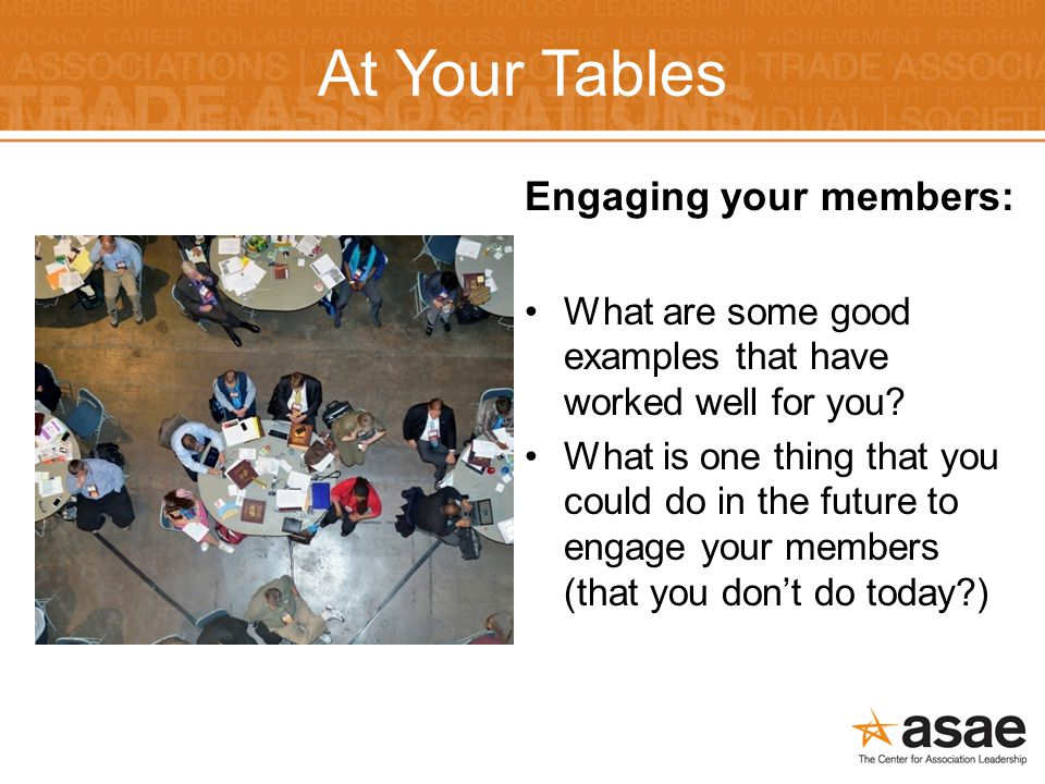 At Your Tables Engaging your members: What are some good examples that have worked well for you.