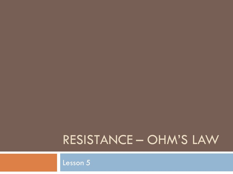 RESISTANCE – OHM'S LAW Lesson 5