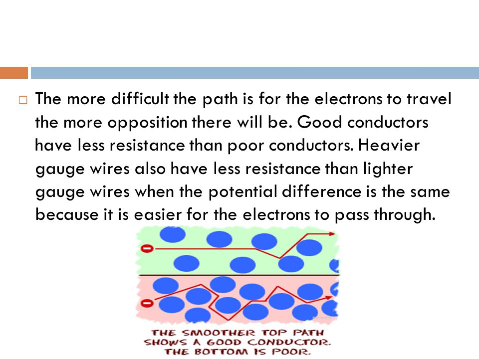  The more difficult the path is for the electrons to travel the more opposition there will be.