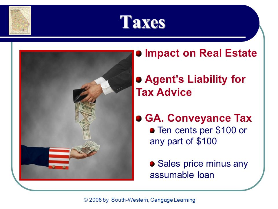 © 2008 by South-Western, Cengage Learning Taxes Impact on Real Estate Agent's Liability for Tax Advice GA.