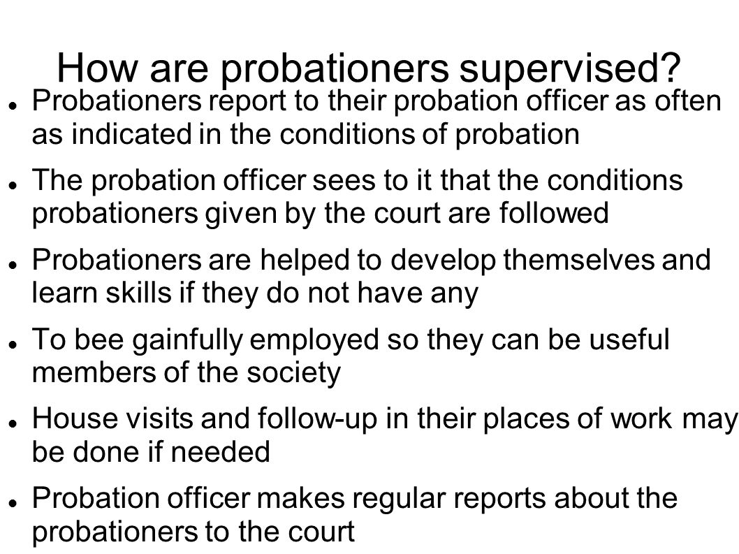 How are probationers supervised.