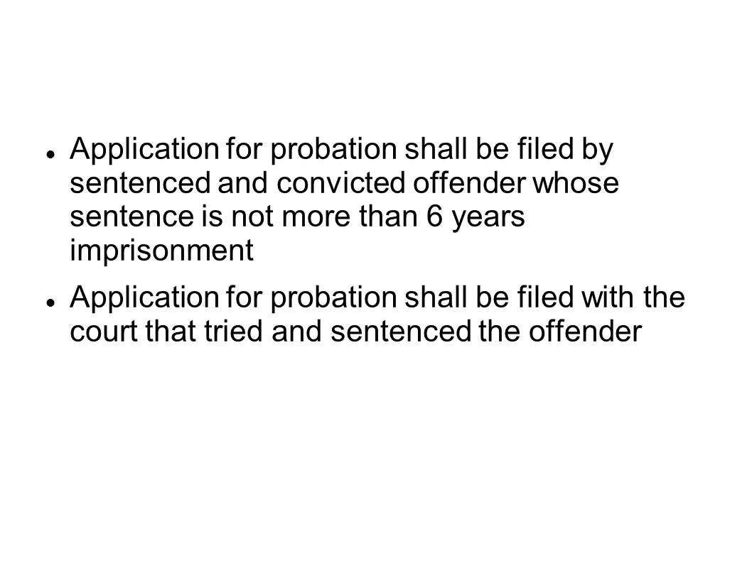 Application for probation shall be filed by sentenced and convicted offender whose sentence is not more than 6 years imprisonment Application for probation shall be filed with the court that tried and sentenced the offender