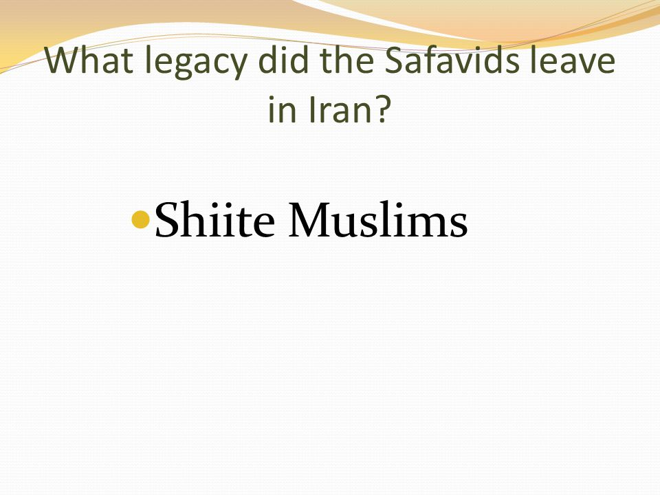 What legacy did the Safavids leave in Iran Shiite Muslims