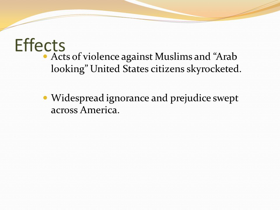 Effects Acts of violence against Muslims and Arab looking United States citizens skyrocketed.