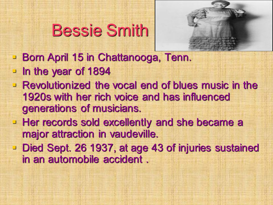 Bessie Smith  Born April 15 in Chattanooga, Tenn.