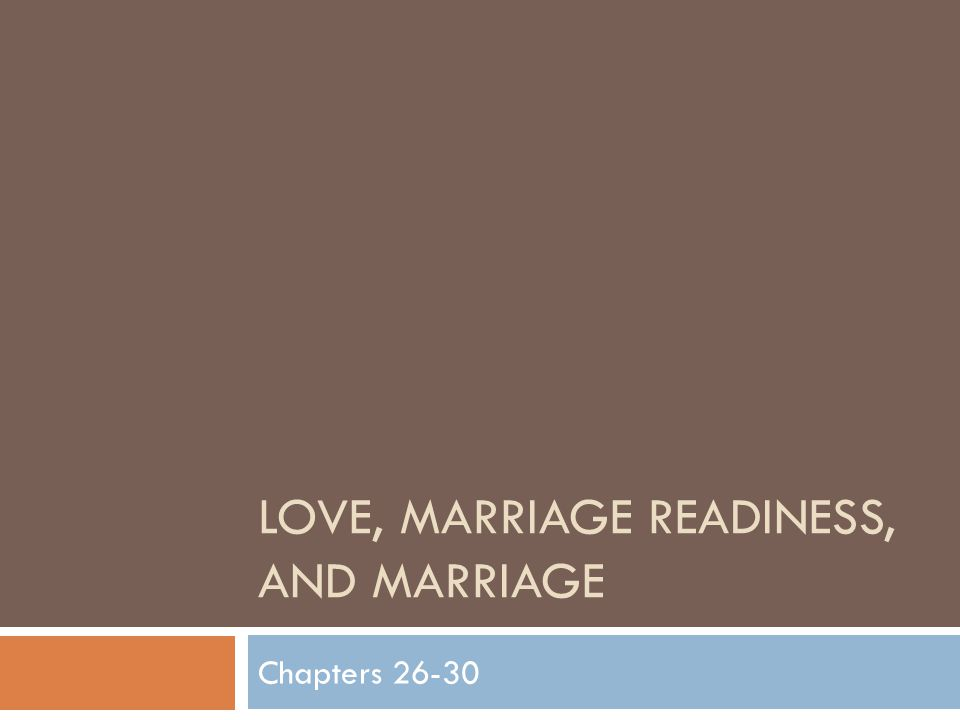 LOVE, MARRIAGE READINESS, AND MARRIAGE Chapters 26-30