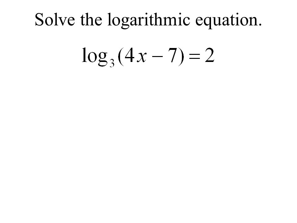 Solve the logarithmic equation.