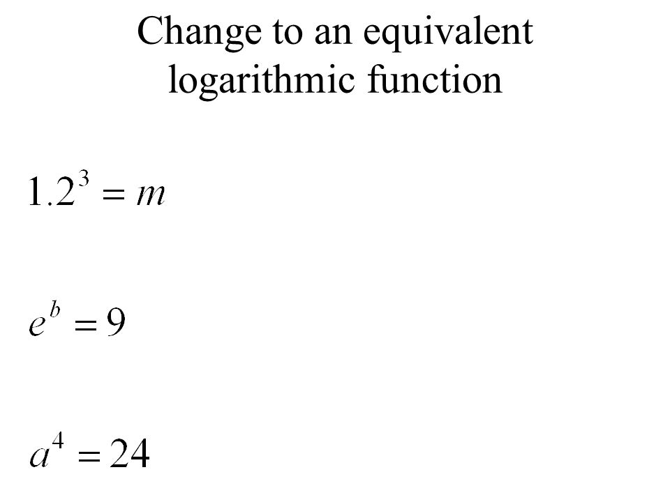 Change to an equivalent logarithmic function