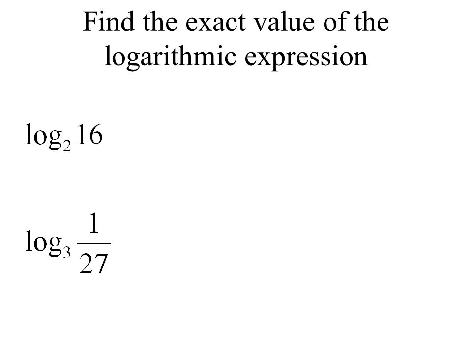 Find the exact value of the logarithmic expression