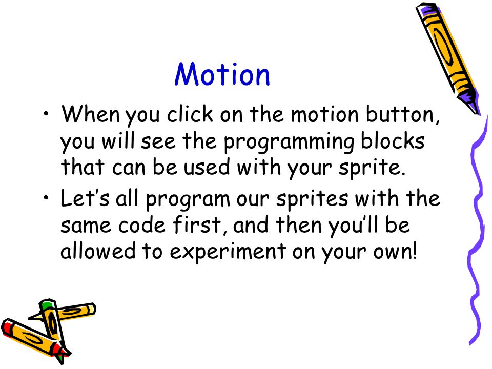 Motion When you click on the motion button, you will see the programming blocks that can be used with your sprite.