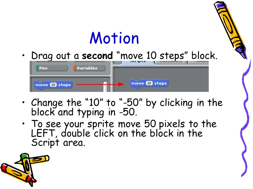 Motion Drag out a second move 10 steps block.