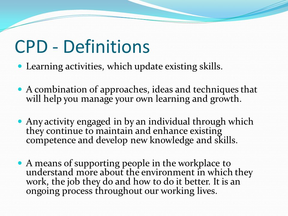 CPD - Definitions Learning activities, which update existing skills.