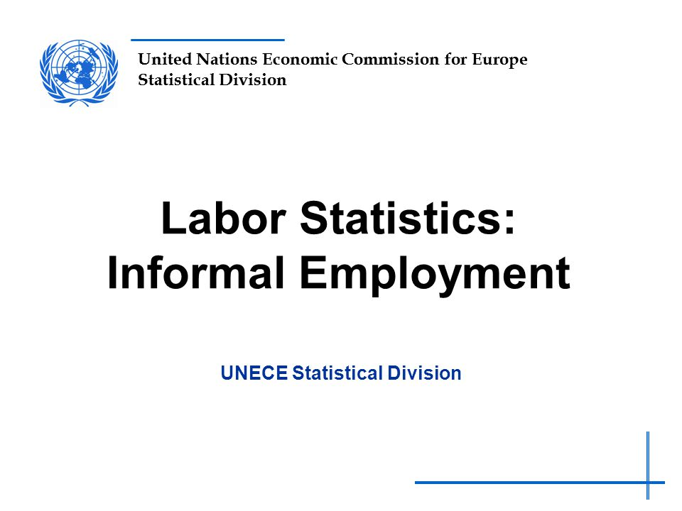 United Nations Economic Commission for Europe Statistical Division Labor Statistics: Informal Employment UNECE Statistical Division
